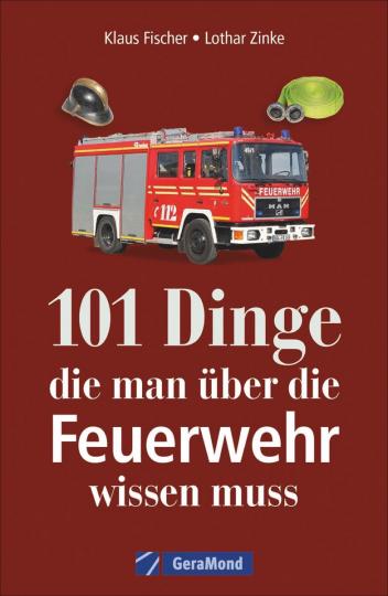 101 Dinge, die man über die Feuerwehr wissen muss.