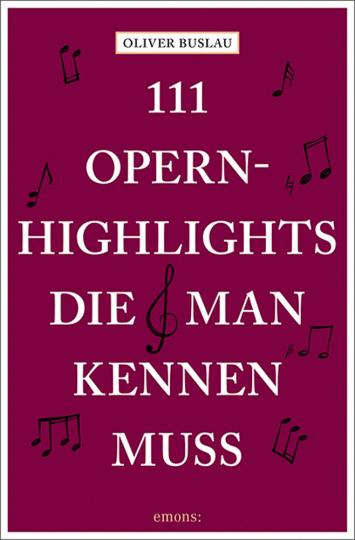 111 Opernhighlights, die man kennen muss.