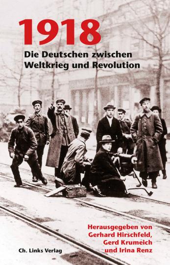 1918. Die Deutschen zwischen Weltkrieg und Revolution.