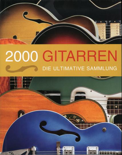 2000 Gitarren. Die ultimative Sammlung.