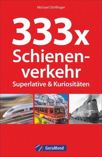 333 x Schienenverkehr. Superlative & Kuriositäten.