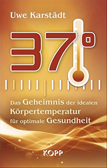 37° - Das Geheimnis der idealen Körpertemperatur für optimale Gesundheit