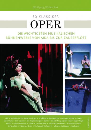 50 Klassiker Oper. Die wichtigsten musikalischen Bühnenwerke von Aida bis Zauberflöte.