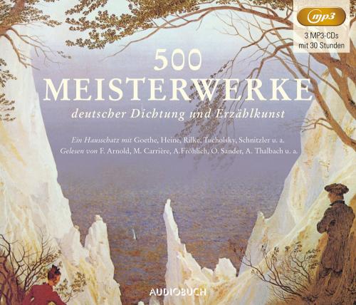 500 Meisterwerke deutscher Dichtung und Erzählkunst. Ein Hausschatz mit Goethe, Heine, Rilke, Tucholsky, Schnitzler u. a. 3 MP3-CDs.