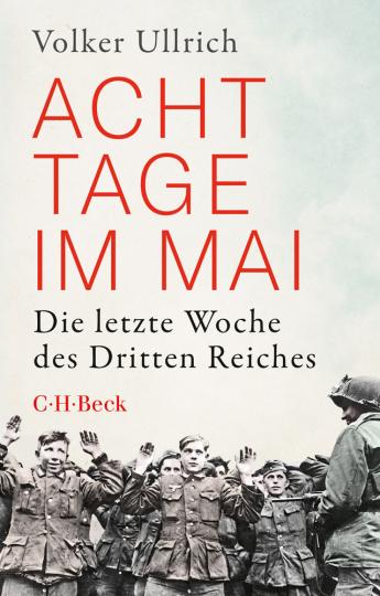 Acht Tage im Mai. Die letzte Woche des Dritten Reiches.