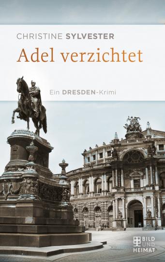 Adel verzichtet: Ein Dresden-Krimi.