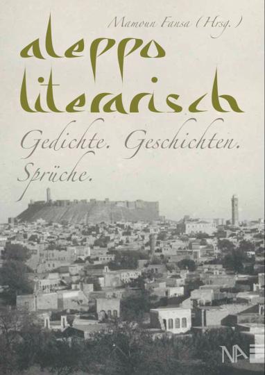 Aleppo literarisch. Gedichte. Geschichten. Sprüche..