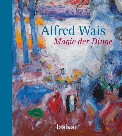 Alfred Wais. Magie der Dinge.