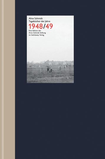 Alice Schmidt. Tagebücher der Jahre 1948/49. Die schriftstellerischen Anfänge Arno Schmidts.