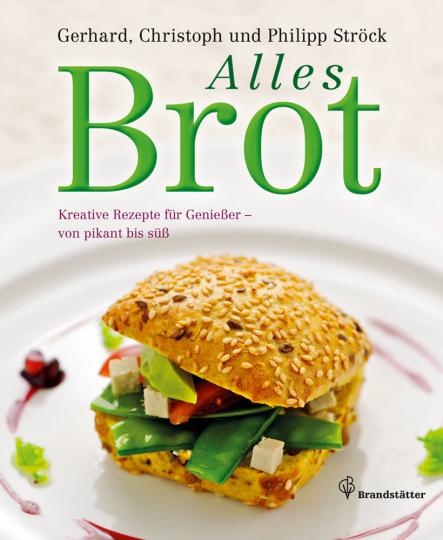 Alles Brot. Kreative Rezepte für Genießer von pikant bis süß.