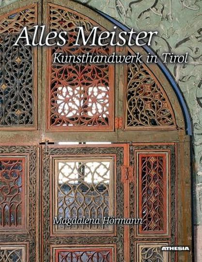 Alles Meister. Kunsthandwerk in Tirol.