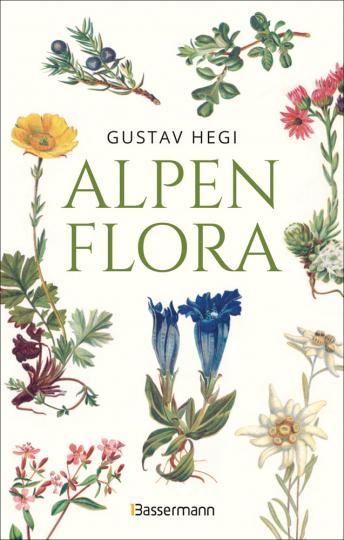 Alpenflora. Der erste umfassende Naturführer der alpinen Pflanzenwelt.