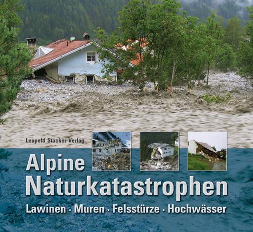 Alpine Naturkatastrophen. Lawinen, Muren, Felsstürze, Hochwässer.