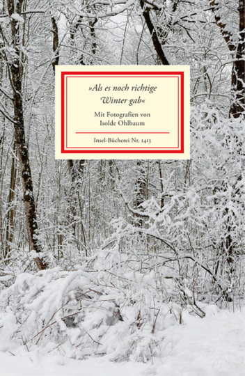 »Als es noch richtige Winter gab«. Ein Lesebuch. Mit Fotografien von Isolde Ohlbaum.