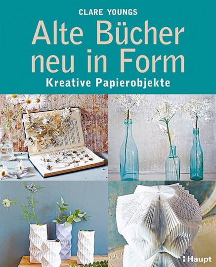 Alte Bücher neu in Form. Kreative Papierobjekte.