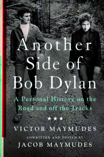 Another Side of Bob Dylan. A Personal History on the Road and Off the Tracks.