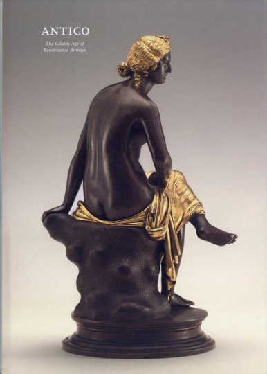 Antico. The Golden Age of Renaissance Bronzes. Das goldene Zeitalter der Renaissance-Bronzen.