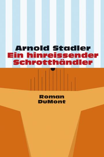 Arnold Stadler. Ein hinreißender Schrotthändler.