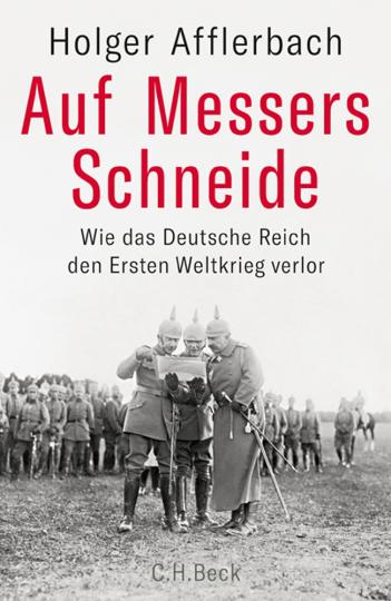 Auf Messers Schneide. Wie das Deutsche Reich den Ersten Weltkrieg verlor.
