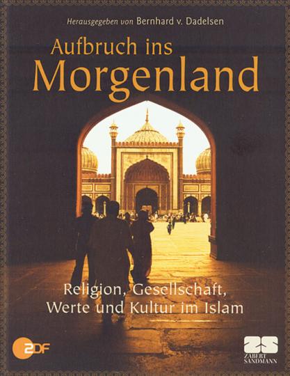 Aufbruch ins Morgenland. Religion, Gesellschaft, Werte und Kultur im Islam.