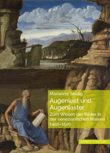 Augenlust und Augenlaster. Zum Wissen der Bilder bei Giovanni Bellini und in seinem Umkreis.