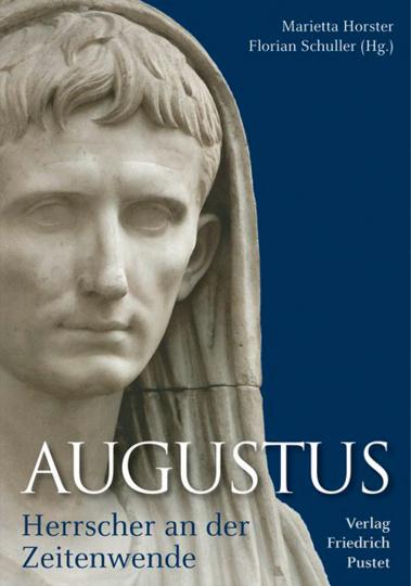 Augustus. Herrscher an der Zeitenwende.