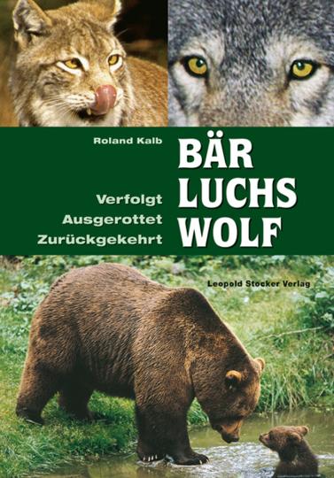 Bär, Luchs und Wolf. Verfolgt, Ausgerottet, Zurückgekehrt.