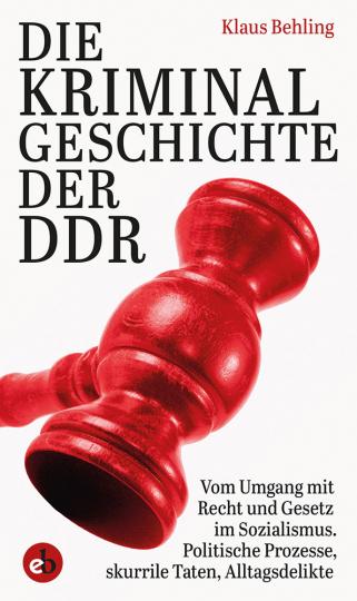 Behling , Die Kriminalgeschichte der DDR (M)