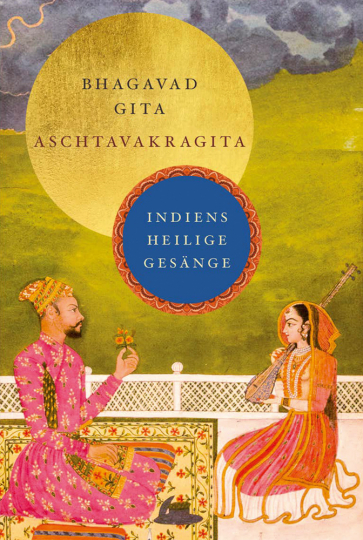 Bhagavad Gita und Aschtavakragita. Indiens heilige Gesänge.