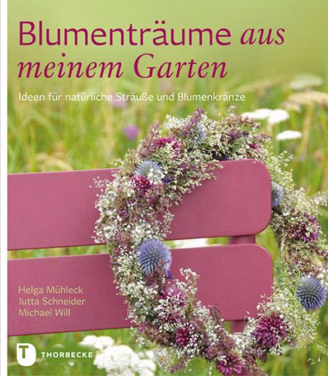 Blumenträume aus meinem Garten. Ideen für natürliche Sträuße und Blumenkränze.