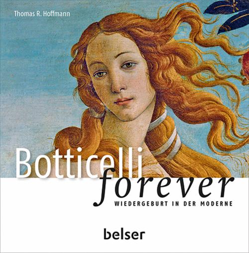 Botticelli forever. Wiedergeburt der Moderne.