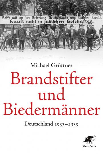 Brandstifter und Biedermänner. Deutschland 1933-1939.