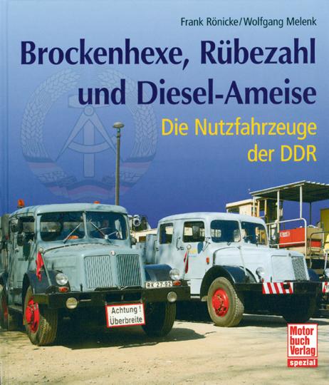 Brockenhexe, Rübezahl und Diesel-Ameise - Die Nutzfahrzeuge der DDR