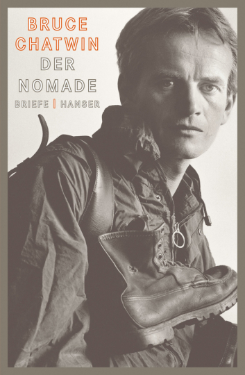 Bruce Chatwin. Der Nomade. Briefe 1948-1988.