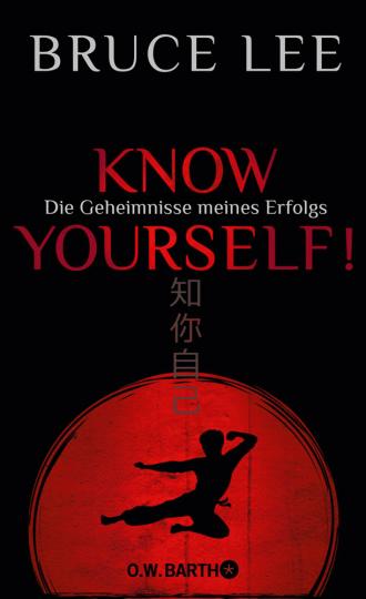 Bruce Lee. Know yourself! Die Geheimnisse meines Erfolgs.