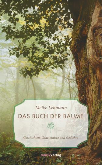 Buch der Bäume. Geschichten, Geheimnisse und Gedichte.