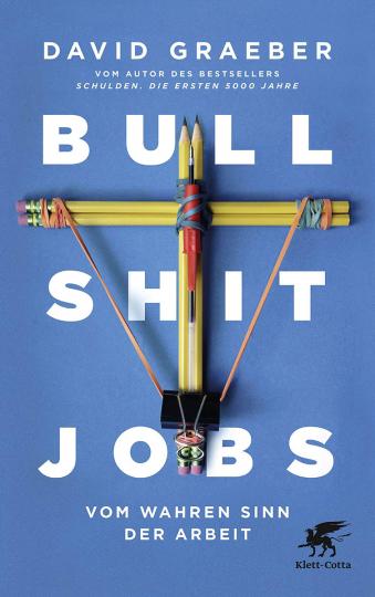 Bullshit Jobs. Vom wahren Sinn der Arbeit.