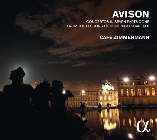 Café Zimmermann spielt Charles Avison. Concerti nach D. Scarlatti Nr. 3, 5, 6, 9, 11, 12. CD.