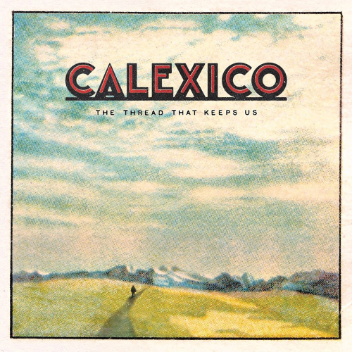 Calexico. The Thread That Keeps Us. CD.