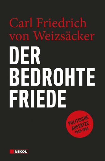 Carl Friedrich von Weizsäcker. Der bedrohte Friede. Politische Aufsätze 1945-1994.