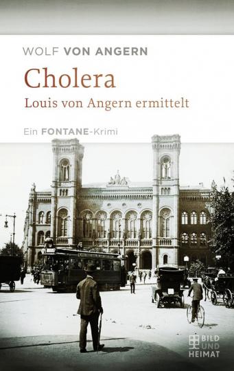 Cholera – Louis von Angern ermittelt. Ein Fontane – Krimi
