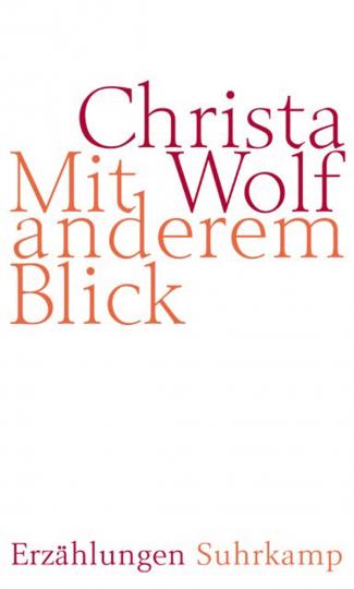 Christa Wolf. Mit anderem Blick. Erzählungen.