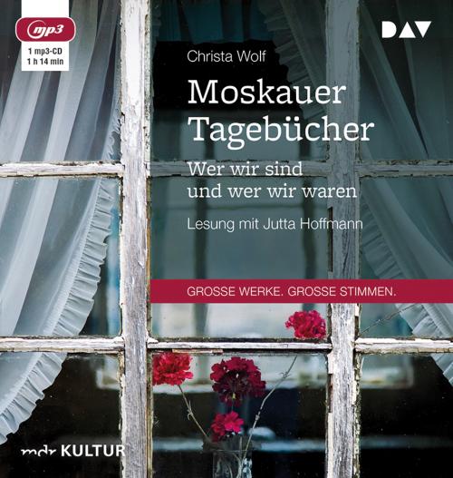 Christa Wolf. Moskauer Tagebücher. Wer wir sind und wer wir waren. mp3-CD.