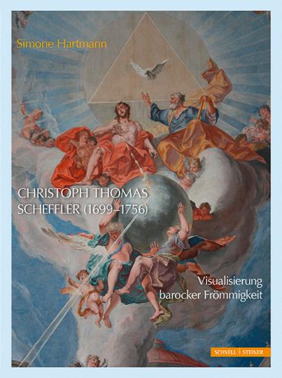 Christoph Thomas Scheffler (1699-1756). Visualisierung barocker Frömmigkeit.