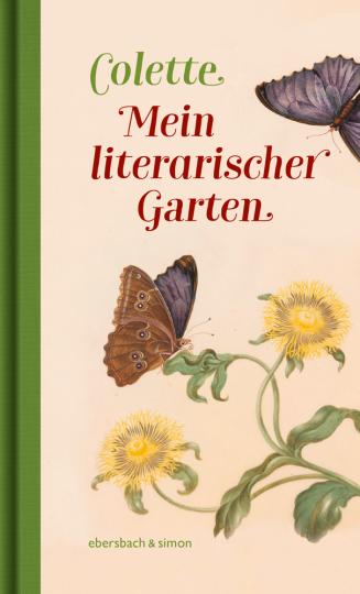 Colette. Mein literarischer Garten.