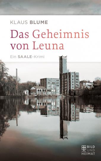 Das Geheimnis von Leuna – Ein Saale-Krimi
