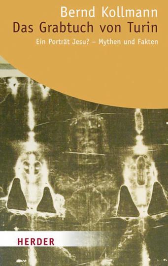 Das Grabtuch von Turin - Ein Porträt Jesu - Mythen und Fakten