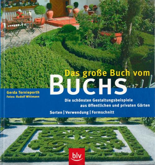 Das große Buch vom Buchs: Die schönsten Gestaltungsbeispiele aus öffentlichen und privaten Gärten.