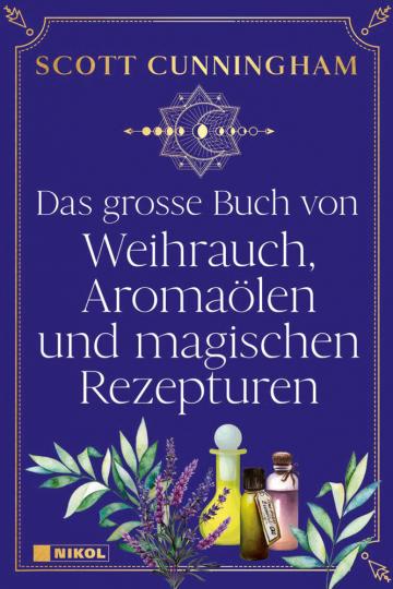 Das große Buch von Weihrauch, Aromaölen und magischen Rezepturen.
