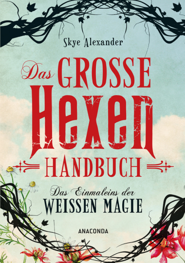 Das große Hexen-Handbuch. Das Einmaleins der Weißen Magie.